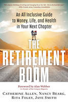 The Retirement Boom An All Inclusive Guide to Money, Life, and Health in Your Next Chapter by Catherine (Catherine Allen) Allen, Nancy (Nancy Bearg) Bearg, Rita (Rita Foley ) Foley, Jaye (Jaye Smith) Smith