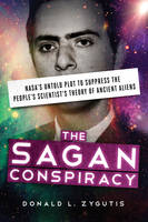 The Sagan Conspiracy Nasa'S Untold Plot to Supress the People's Scientists's Theory of Ancient Aliens by Donald L. (Donald L. Zygutis) Zygutis