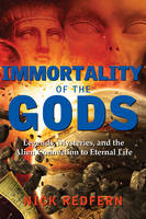 Immortality of the Gods Legends, Mysteries, and the Alien Connection to Eternal Life by Nick (Nick Redfern) Redfern