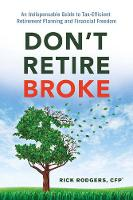 Don'T Retire Broke An Indispensable Guide to Tax-Efficient Retirement Planning and Financial Freedom by Rick Rodgers