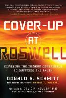 Cover-Up at Roswell Exposing the 70-Year Conspiracy to Suppress the Truth by Donald R. (Donald R. Schmitt) Schmitt