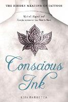 Conscious Ink: the Hidden Meaning of Tattoos Mystical, Magical, and Transformative Art You Dare to Wear by Lisa (Lisa Barretta) Barretta