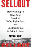 Sellout How Washington Gave Away America's Technological Soul, and One Man's Fight to Bring It Home by Victoria Bruce