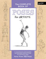 The Complete Book of Poses for Artists A Comprehensive Photographic and Illustrated Reference Book for Learning to Draw More Than 500 Poses by Ken Goldman, Stephanie Goldman
