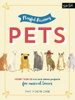 Playful Painting: Paint Your Pets More Than 20 Fun and Clever Painting Projects for Animal Lovers by Faye Moorhouse
