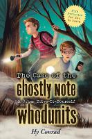 The Case of the Ghostly Note & Other Solve-It-Yourself Whodunits Mini Mysteries for You To Crack by Hy Conrad