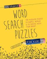 Get Smarter: Word Search Puzzles for Kids 75 Puzzling Puzzles To Baffle, Bemuse & Do Battle with Your Brain by MoonDance Press