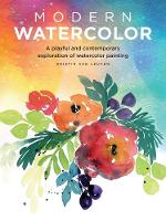 Modern Watercolor A playful and contemporary exploration of watercolor painting by Kristin Van Leuven