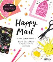 Happy Mail Keep in Touch with Cool & Stylish Handmade Snail Mail! by Eunice Moyle, Sabrina Moyle, Alex Bronstad, Walter Foster