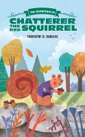 The Adventures of Chatterer the Red Squirrel by Thornton W. Burgess