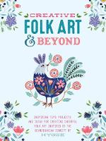 Creative Folk Art and Beyond Inspiring tips, projects, and ideas for creating cheerful folk art inspired by the Scandinavian concept of hygge by Flora Waycott, Oana Befort, Marenthe Otten, Terri Fry Kasuba