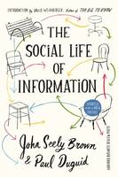 The Social Life of Information Updated, with a New Preface by John Seely Brown, Paul Duguid, David Weinberger