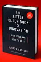 The Little Black Book of Innovation How It Works, How to Do It by Scott D Anthony