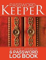 Password Keeper (Internet Address & Password Log Book) by Speedy Publishing LLC