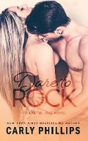 Dare to Rock by Carly Phillips