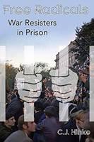 Free Radicals War Resisters in Prison by C.J. Hinke