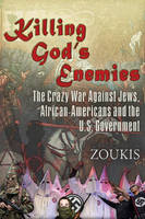 Killing God's Enemies The Crazy War Against Jews, African-Americans and the U.S. Government by John Lee Brook, Anthony Tinsman