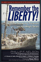 Remember the Liberty! Almost Sunk by Treason on the High Seas by Ernest A. Gallo, Ronald G. Kukal, Phillip F. Nelson, Phillip F. Tourney