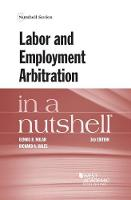 Labor and Employment Arbitration in a Nutshell by Dennis R. Nolan, Richard Bales
