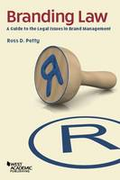 Branding Law A Guide to the Legal Issues in Brand Management by Ross Petty