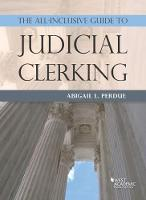 The All-Inclusive Guide to Judicial Clerking by Abigail Perdue