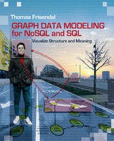 Graph Data Modeling for NoSQL and SQL Visualize Structure and Meaning by Thomas Frisendal