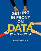 Getting in Front on Data Who Does What by Thomas C., Ph.D. Redman