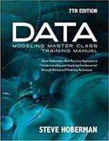 Data Modeling Master Class Training Manual Steve Hoberman's Best Practices Approach to Understanding & Applying Fundamentals Through Advanced Modeling Techniques by Steve Hoberman