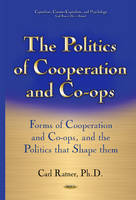 The Politics of Cooperation and Co-Ops Forms of Cooperation and Co-Ops, and the Politics That Shape Them by Carl Ratner