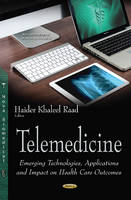 Telemedicine Emerging Technologies, Applications & Impact on Health Care Outcomes by Haider Raad Khaleel