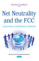 Net Neutrality & the FCC Legal Issues & Matters of Debate by Denise Lambert