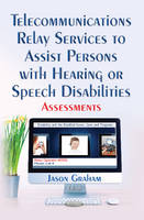 Telecommunications Relay Services to Assist Persons with Hearing or Speech Disabilities Assessments by Jason Graham