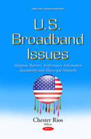 U.S. Broadband Issues Adoption Barriers, Performance Information Availability & Municipal Networks by Chester Rios
