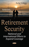 Retirement Security National & International Efforts to Expand Coverage by Rafael Wilkins