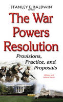 War Powers Resolution Provisions, Practice, & Proposals by Stanley E. Baldwin
