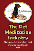 Pet Medications Industry Overview, Competition & Distribution Issues by Anita R. Alvarez