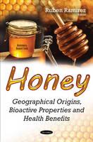 Honey Geographical Origins, Bioactive Properties & Health Benefits by Ruben Ramirez
