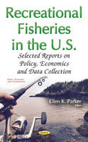 Recreational Fisheries in the U.S. Selected Reports on Policy, Economics & Data Collection by Ellen K. Parker
