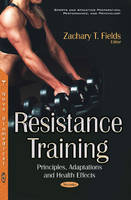 Resistance Training Principles, Adaptations & Health Effects by Zachary T. Fields