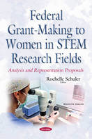 Federal Grant-Making to Women in Stem Research Fields Analysis & Representation Proposals by Rochelle Schuler