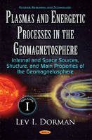 Plasmas & Energetic Processes in the Geomagnetosphere Volume I -- Internal & Space Sources, Structure, & Main Properties of Geomagnetosphere by Lev I. Dorman