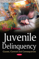 Juvenile Delinquency Causes, Control & Consequences by Bonnie A. Nelson
