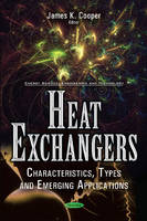 Heat Exchangers Characteristics, Types & Emerging Applications by James K. Cooper