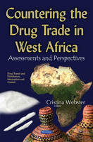 Countering the Drug Trade in West Africa Assessments & Perspectives by Cristina Webster