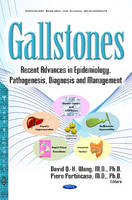 Gallstones Recent Advances in Epidemiology, Pathogenesis, Diagnosis & Management by David Q. -H. Wang