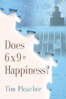 Does 6 X 9 = Happiness? by Tim Pleacher