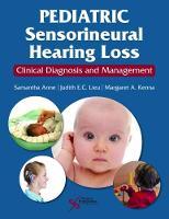Pediatric Sensorineural Hearing Loss Clinical Diagnosis and Management by Samantha Anne
