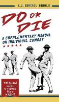 Do or Die A Supplementary Manual on Individual Combat by A J Drexel Biddle