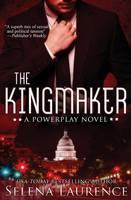 The Kingmaker A Powerplay Novel by Selena Laurence