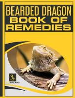 Bearded Dragon Book of Remedies by Gabriel Jude